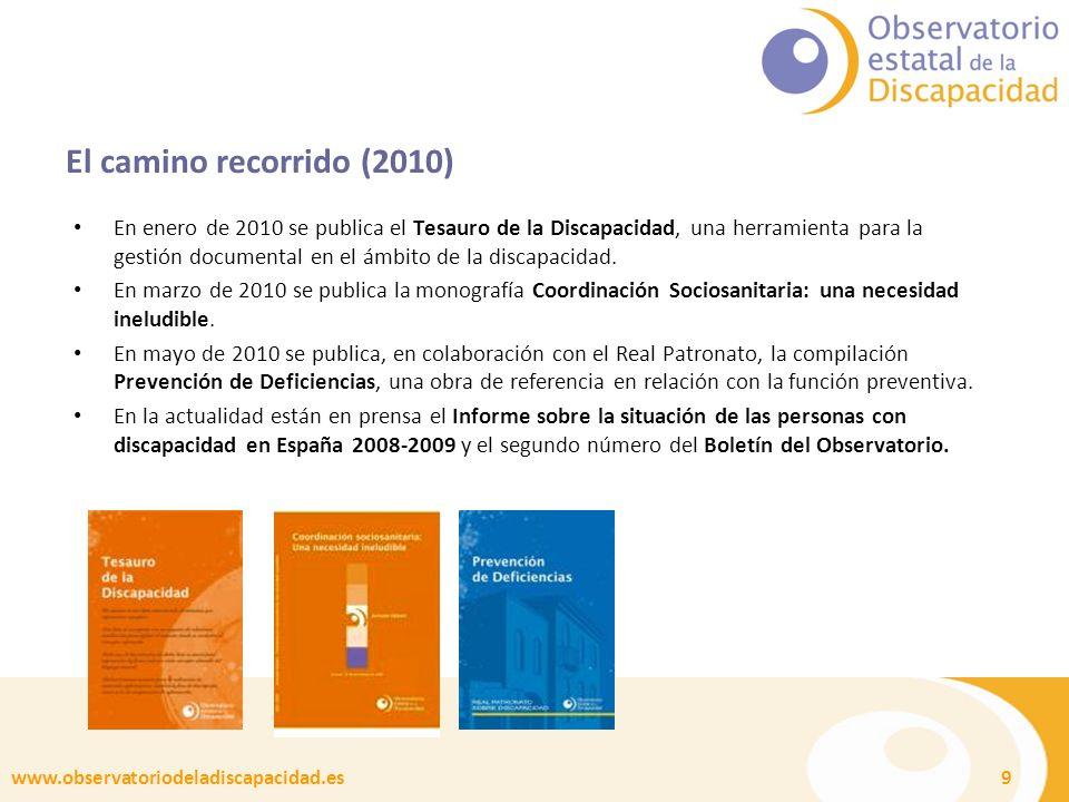 www.observatoriodeladiscapacidad.es 9 El camino recorrido (2010) En enero de 2010 se publica el Tesauro de la Discapacidad, una herramienta para la gestión documental en el ámbito de la discapacidad.