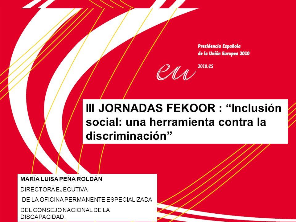 III JORNADAS FEKOOR : Inclusión social: una herramienta contra la discriminación MARÍA LUISA PEÑA ROLDÁN DIRECTORA EJECUTIVA DE LA OFICINA PERMANENTE ESPECIALIZADA DEL CONSEJO NACIONAL DE LA DISCAPACIDAD.