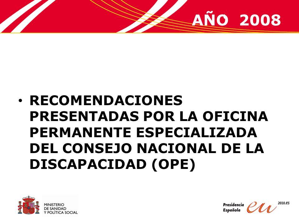 AÑO 2008 RECOMENDACIONES PRESENTADAS POR LA OFICINA PERMANENTE ESPECIALIZADA DEL CONSEJO NACIONAL DE LA DISCAPACIDAD (OPE)