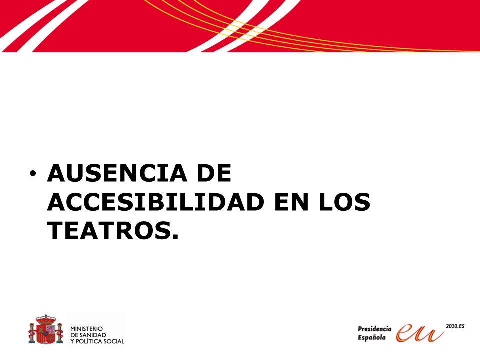 AUSENCIA DE ACCESIBILIDAD EN LOS TEATROS.
