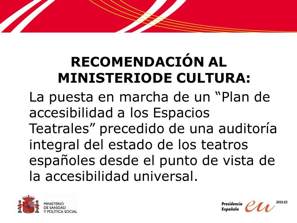 RECOMENDACIÓN AL MINISTERIODE CULTURA: La puesta en marcha de un Plan de accesibilidad a los Espacios Teatrales precedido de una auditoría integral del estado de los teatros españoles desde el punto de vista de la accesibilidad universal.