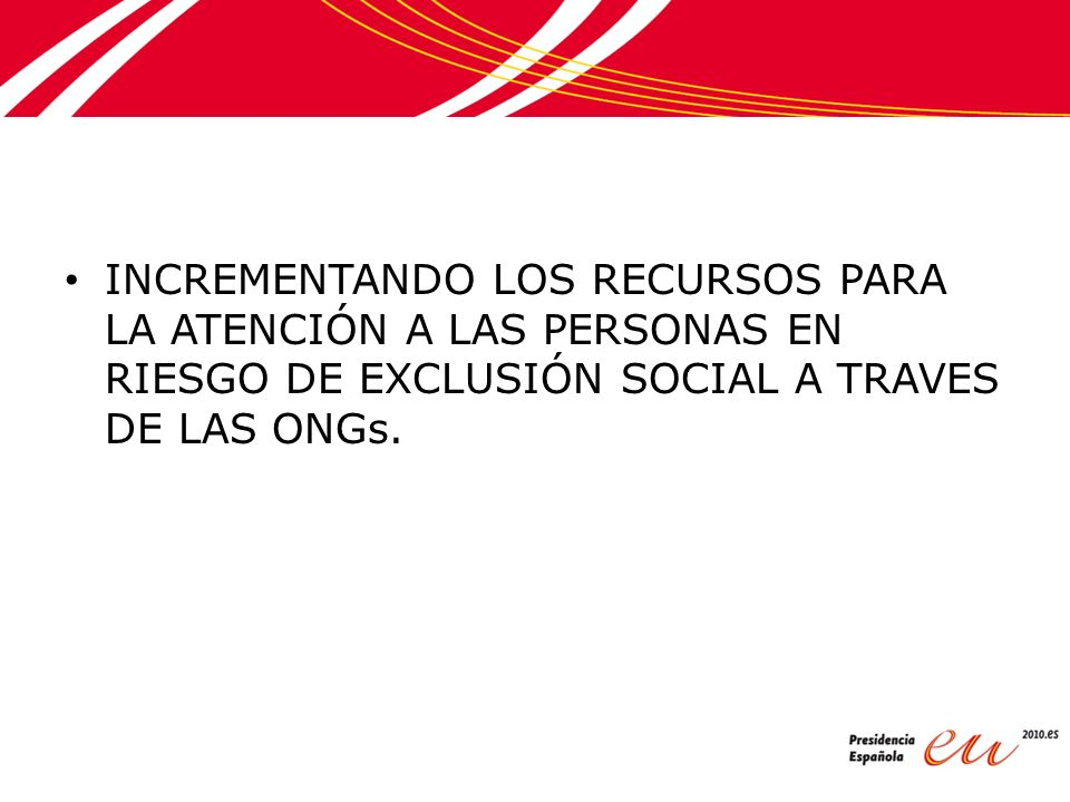 INCREMENTANDO LOS RECURSOS PARA LA ATENCIÓN A LAS PERSONAS EN RIESGO DE EXCLUSIÓN SOCIAL A TRAVES DE LAS ONGs.
