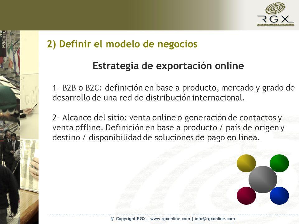 2) Definir el modelo de negocios 1- B2B o B2C: definición en base a producto, mercado y grado de desarrollo de una red de distribución internacional.