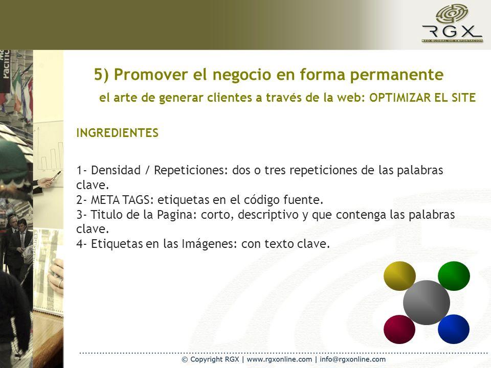 5) Promover el negocio en forma permanente el arte de generar clientes a través de la web: OPTIMIZAR EL SITE INGREDIENTES 1- Densidad / Repeticiones: dos o tres repeticiones de las palabras clave.