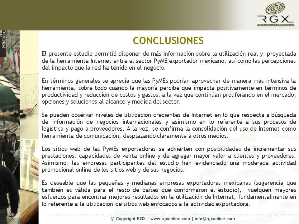 CONCLUSIONES El presente estudio permitió disponer de más información sobre la utilización real y proyectada de la herramienta Internet entre el sector PyME exportador mexicano, así como las percepciones del impacto que la red ha tenido en el negocio.