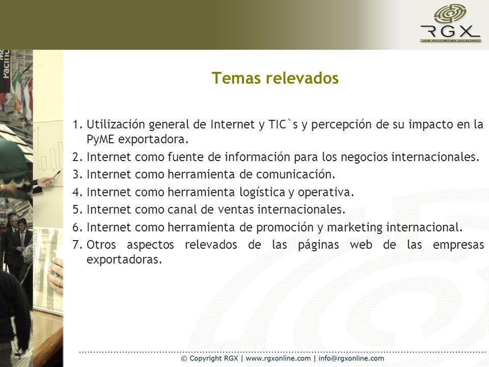 Temas relevados 1.Utilización general de Internet y TIC`s y percepción de su impacto en la PyME exportadora. 2.Internet como fuente de información par