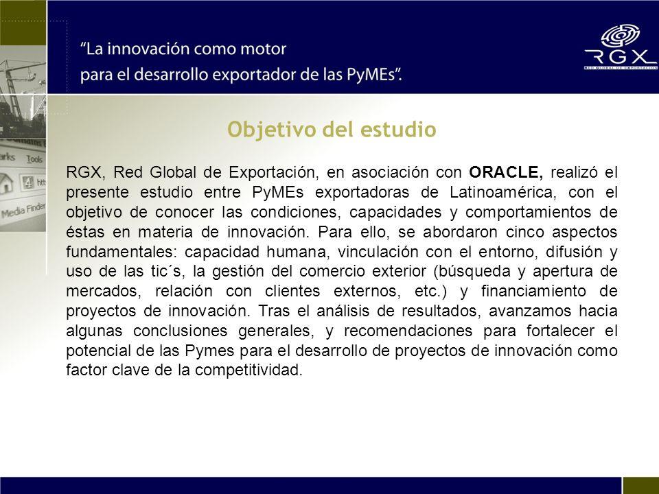 Objetivo del estudio RGX, Red Global de Exportación, en asociación con ORACLE, realizó el presente estudio entre PyMEs exportadoras de Latinoamérica, con el objetivo de conocer las condiciones, capacidades y comportamientos de éstas en materia de innovación.