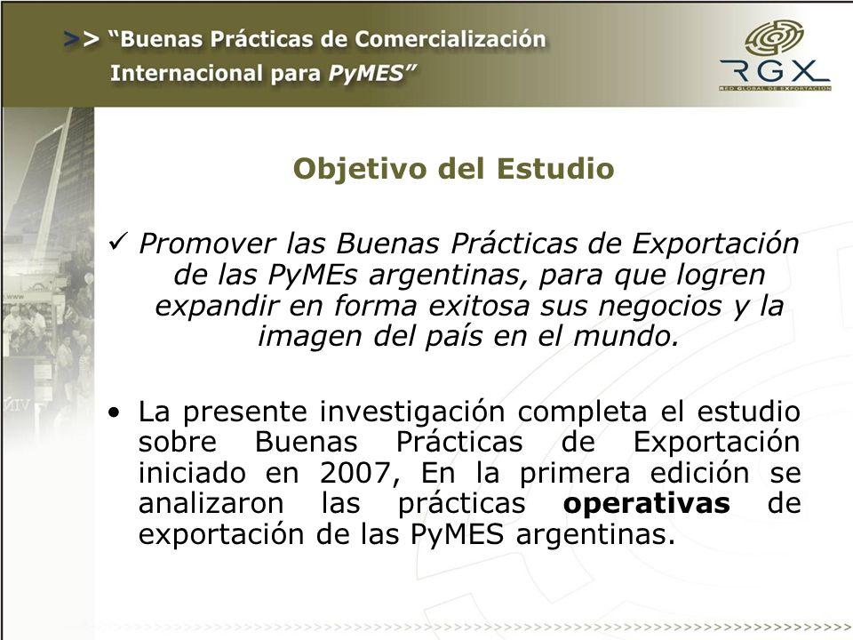 Objetivo del Estudio Promover las Buenas Prácticas de Exportación de las PyMEs argentinas, para que logren expandir en forma exitosa sus negocios y la imagen del país en el mundo.