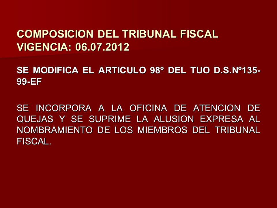 COMPOSICION DEL TRIBUNAL FISCAL VIGENCIA: 06.07.2012 SE MODIFICA EL ARTICULO 98º DEL TUO D.S.Nº135- 99-EF SE INCORPORA A LA OFICINA DE ATENCION DE QUE