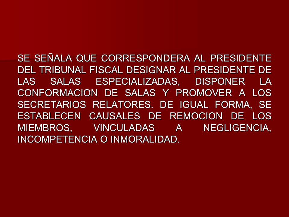 SE SEÑALA QUE CORRESPONDERA AL PRESIDENTE DEL TRIBUNAL FISCAL DESIGNAR AL PRESIDENTE DE LAS SALAS ESPECIALIZADAS, DISPONER LA CONFORMACION DE SALAS Y