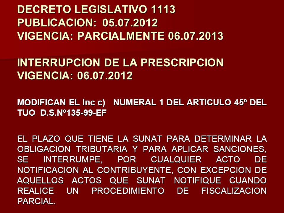 DECRETO LEGISLATIVO 1113 PUBLICACION:05.07.2012 VIGENCIA: PARCIALMENTE 06.07.2013 INTERRUPCION DE LA PRESCRIPCION VIGENCIA: 06.07.2012 MODIFICAN EL In