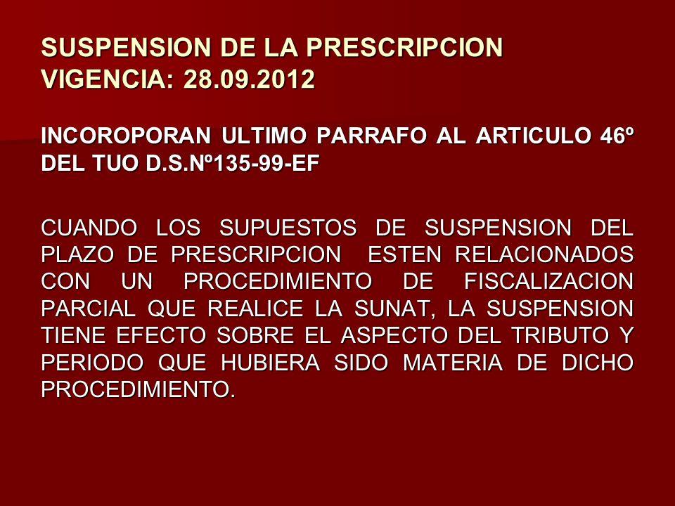 SUSPENSION DE LA PRESCRIPCION VIGENCIA: 28.09.2012 INCOROPORAN ULTIMO PARRAFO AL ARTICULO 46º DEL TUO D.S.Nº135-99-EF CUANDO LOS SUPUESTOS DE SUSPENSI