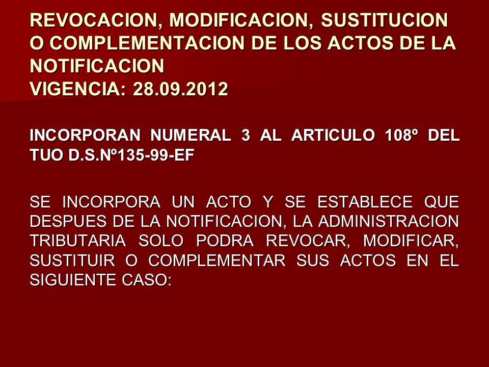 REVOCACION, MODIFICACION, SUSTITUCION O COMPLEMENTACION DE LOS ACTOS DE LA NOTIFICACION VIGENCIA: 28.09.2012 INCORPORAN NUMERAL 3 AL ARTICULO 108º DEL