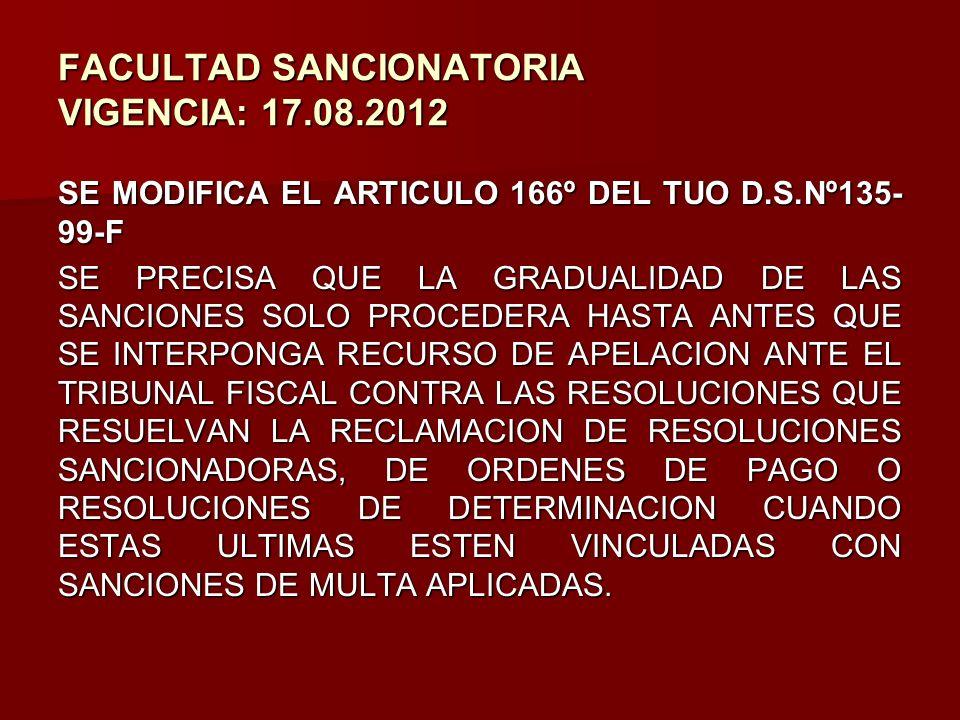 FACULTAD SANCIONATORIA VIGENCIA: 17.08.2012 SE MODIFICA EL ARTICULO 166º DEL TUO D.S.Nº135- 99-F SE PRECISA QUE LA GRADUALIDAD DE LAS SANCIONES SOLO P