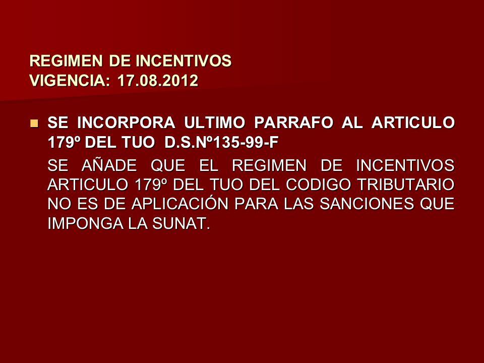REGIMEN DE INCENTIVOS VIGENCIA: 17.08.2012 SE INCORPORA ULTIMO PARRAFO AL ARTICULO 179º DEL TUO D.S.Nº135-99-F SE INCORPORA ULTIMO PARRAFO AL ARTICULO