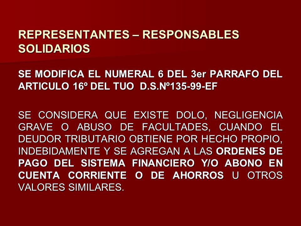 REPRESENTANTES – RESPONSABLES SOLIDARIOS SE MODIFICA EL NUMERAL 6 DEL 3er PARRAFO DEL ARTICULO 16º DEL TUO D.S.Nº135-99-EF SE CONSIDERA QUE EXISTE DOL