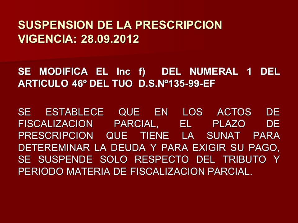 SUSPENSION DE LA PRESCRIPCION VIGENCIA: 28.09.2012 SE MODIFICA EL Inc f) DEL NUMERAL 1 DEL ARTICULO 46º DEL TUO D.S.Nº135-99-EF SE ESTABLECE QUE EN LO