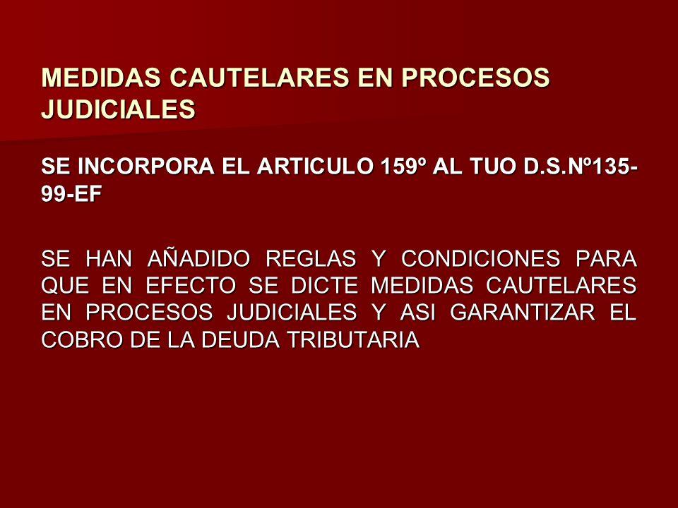MEDIDAS CAUTELARES EN PROCESOS JUDICIALES SE INCORPORA EL ARTICULO 159º AL TUO D.S.Nº135- 99-EF SE HAN AÑADIDO REGLAS Y CONDICIONES PARA QUE EN EFECTO
