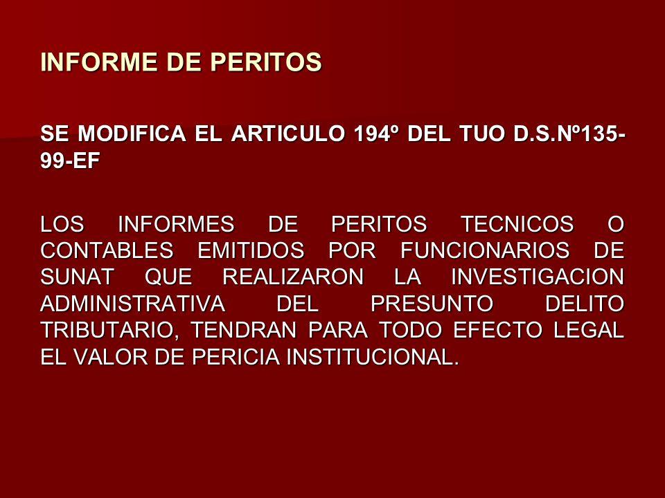 INFORME DE PERITOS SE MODIFICA EL ARTICULO 194º DEL TUO D.S.Nº135- 99-EF LOS INFORMES DE PERITOS TECNICOS O CONTABLES EMITIDOS POR FUNCIONARIOS DE SUN