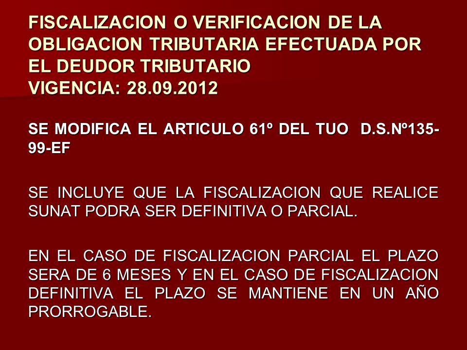 FISCALIZACION O VERIFICACION DE LA OBLIGACION TRIBUTARIA EFECTUADA POR EL DEUDOR TRIBUTARIO VIGENCIA: 28.09.2012 SE MODIFICA EL ARTICULO 61º DEL TUO D