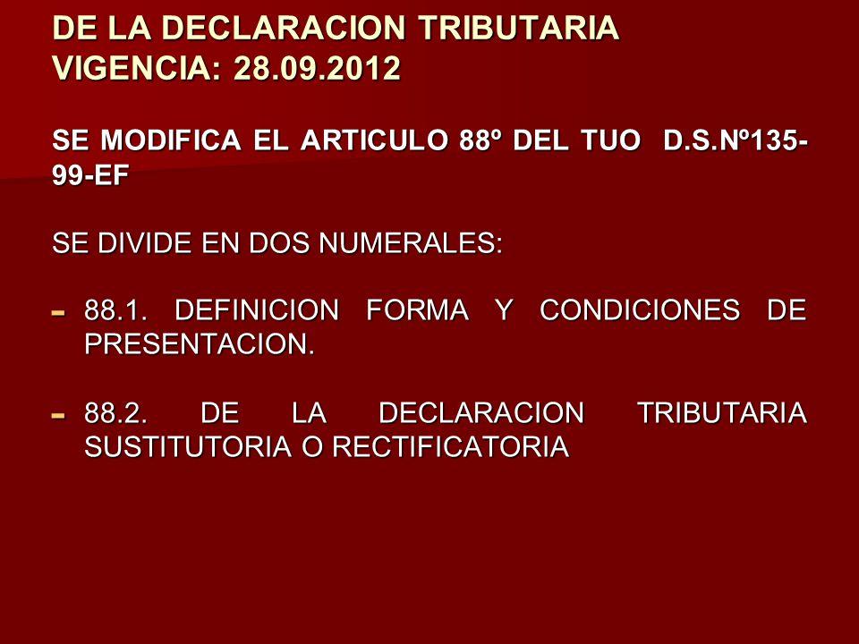 DE LA DECLARACION TRIBUTARIA VIGENCIA: 28.09.2012 SE MODIFICA EL ARTICULO 88º DEL TUO D.S.Nº135- 99-EF SE DIVIDE EN DOS NUMERALES: - 88.1. DEFINICION
