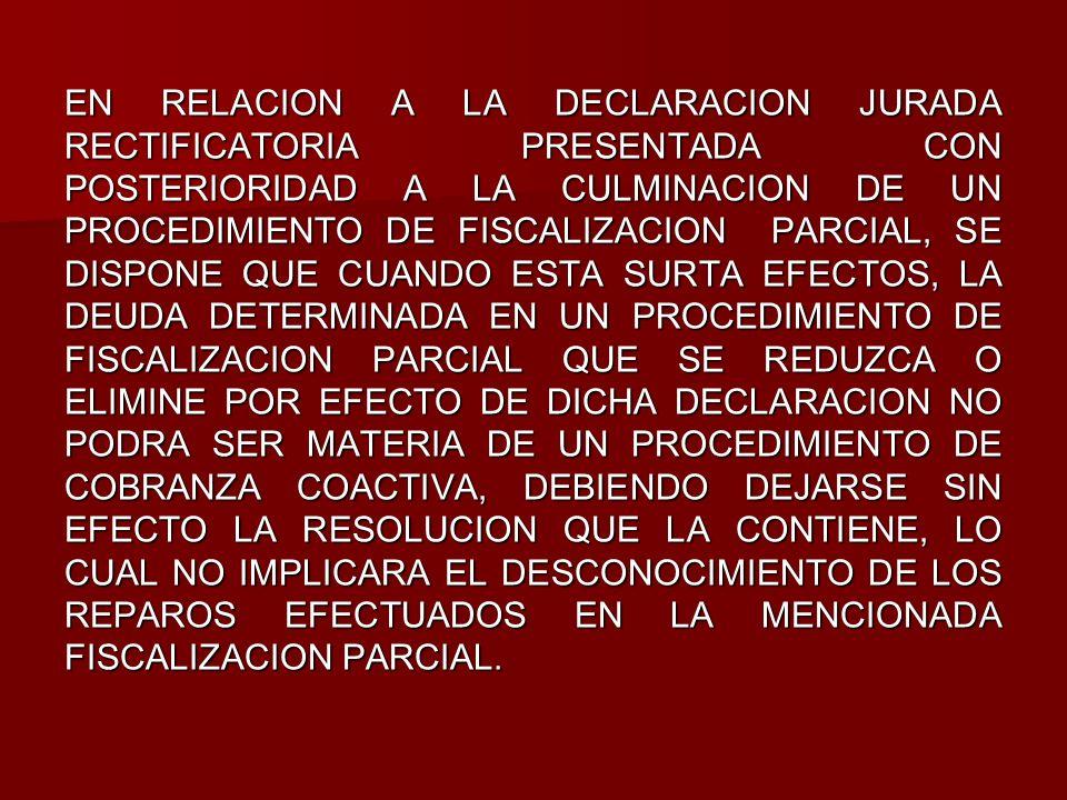 EN RELACION A LA DECLARACION JURADA RECTIFICATORIA PRESENTADA CON POSTERIORIDAD A LA CULMINACION DE UN PROCEDIMIENTO DE FISCALIZACION PARCIAL, SE DISP