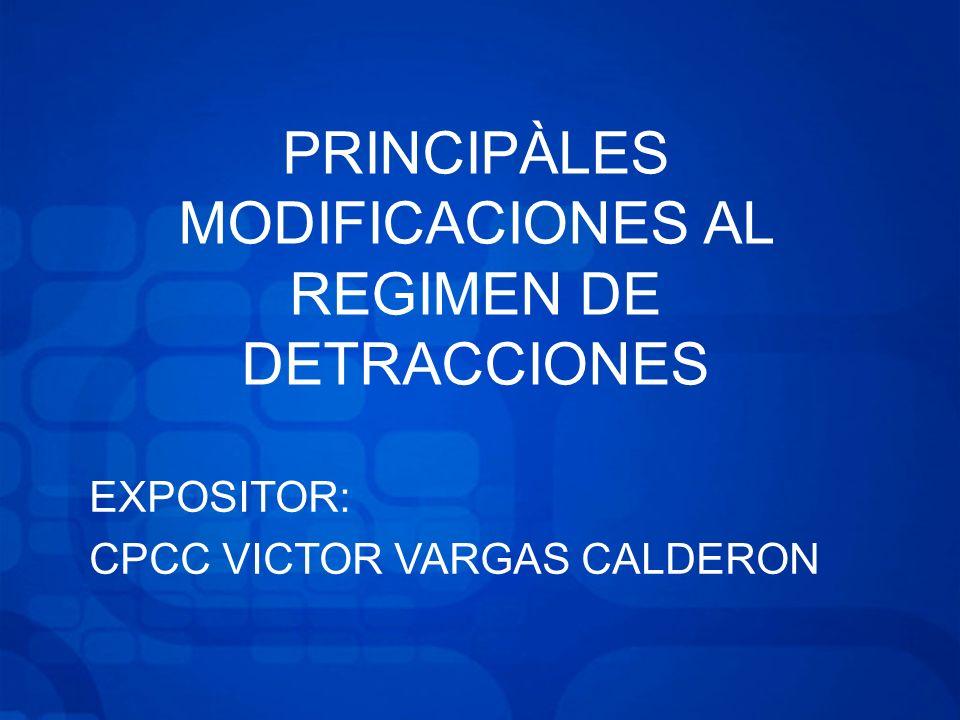 PRINCIPÀLES MODIFICACIONES AL REGIMEN DE DETRACCIONES EXPOSITOR: CPCC VICTOR VARGAS CALDERON