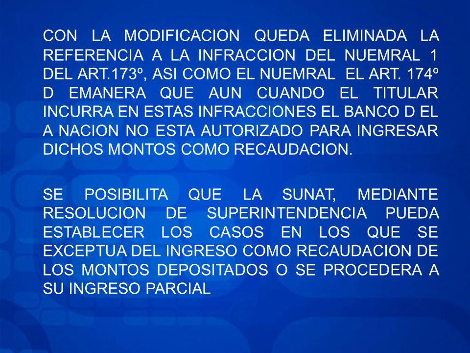 CON LA MODIFICACION QUEDA ELIMINADA LA REFERENCIA A LA INFRACCION DEL NUEMRAL 1 DEL ART.173º, ASI COMO EL NUEMRAL EL ART.