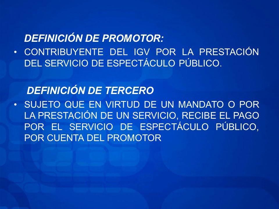 DEFINICIÓN DE PROMOTOR: CONTRIBUYENTE DEL IGV POR LA PRESTACIÓN DEL SERVICIO DE ESPECTÁCULO PÚBLICO.