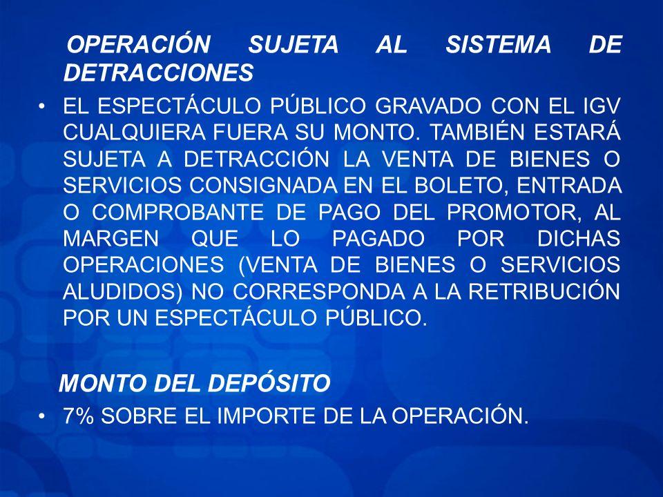 OPERACIÓN SUJETA AL SISTEMA DE DETRACCIONES EL ESPECTÁCULO PÚBLICO GRAVADO CON EL IGV CUALQUIERA FUERA SU MONTO.