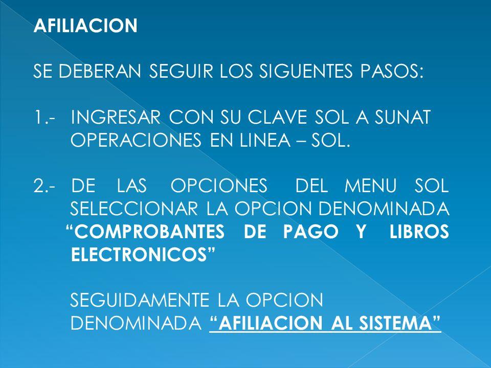 AFILIACION SE DEBERAN SEGUIR LOS SIGUENTES PASOS: 1.- INGRESAR CON SU CLAVE SOL A SUNAT OPERACIONES EN LINEA – SOL. 2.- DE LAS OPCIONES DEL MENU SOL S
