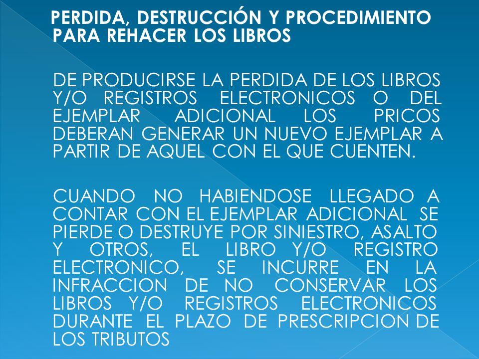 PERDIDA, DESTRUCCIÓN Y PROCEDIMIENTO PARA REHACER LOS LIBROS DE PRODUCIRSE LA PERDIDA DE LOS LIBROS Y/O REGISTROS ELECTRONICOS O DEL EJEMPLAR ADICIONA