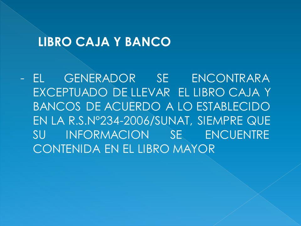 LIBRO CAJA Y BANCO - EL GENERADOR SE ENCONTRARA EXCEPTUADO DE LLEVAR EL LIBRO CAJA Y BANCOS DE ACUERDO A LO ESTABLECIDO EN LA R.S.Nº234-2006/SUNAT, SI