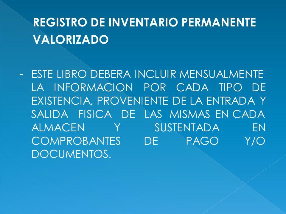 REGISTRO DE INVENTARIO PERMANENTE VALORIZADO - ESTE LIBRO DEBERA INCLUIR MENSUALMENTE LA INFORMACION POR CADA TIPO DE EXISTENCIA, PROVENIENTE DE LA EN