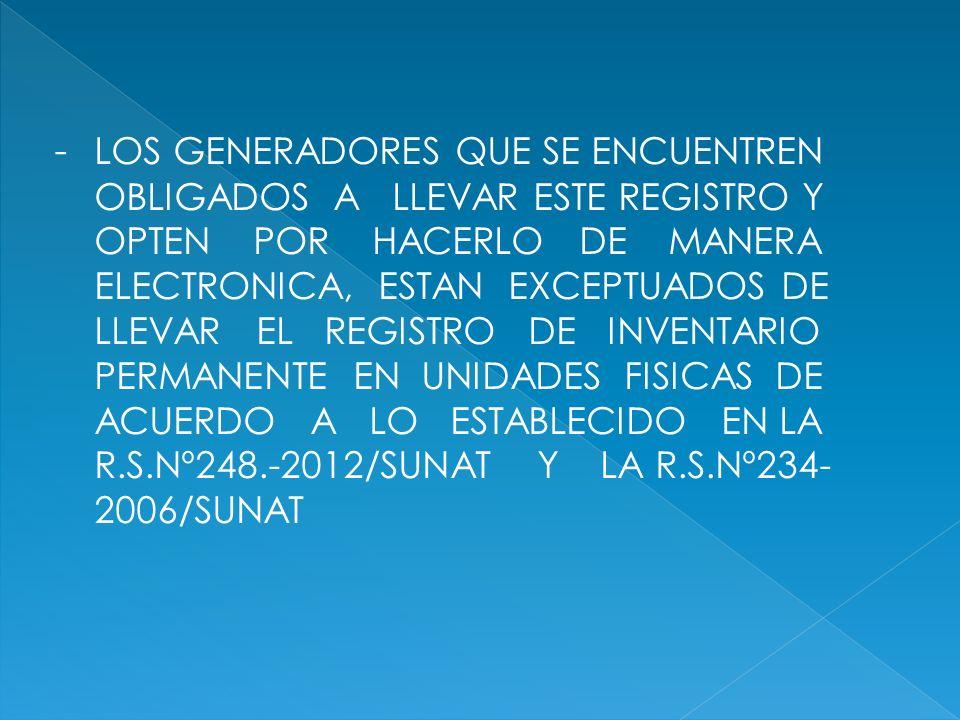 - LOS GENERADORES QUE SE ENCUENTREN OBLIGADOS A LLEVAR ESTE REGISTRO Y OPTEN POR HACERLO DE MANERA ELECTRONICA, ESTAN EXCEPTUADOS DE LLEVAR EL REGISTR