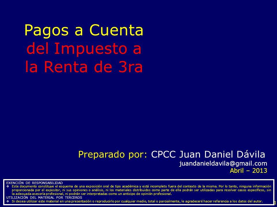 1 Pagos a Cuenta delImpuesto a la Renta de 3ra Preparado por: CPCC Juan Daniel Dávila juandanieldavila@gmail.com Abril – 2013 EXENCIÓN DE RESPONSABILI