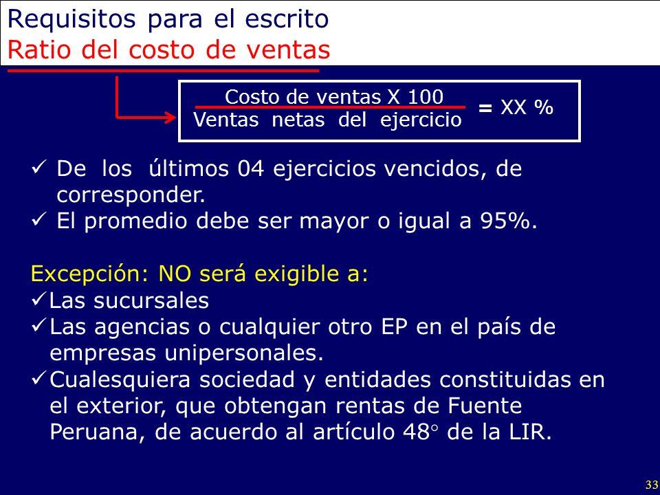 33 Requisitos para el escrito Ratio del costo de ventas Costo de ventas X 100 Ventas netas del ejercicio De los últimos 04 ejercicios vencidos, de cor