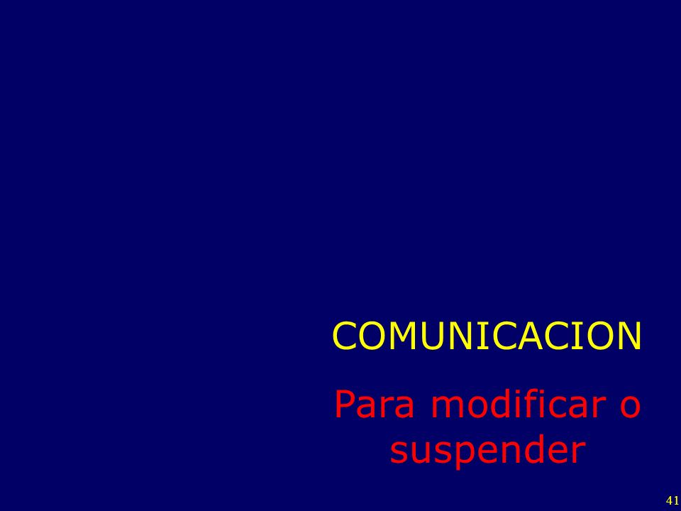 41 COMUNICACION Para modificar o suspender