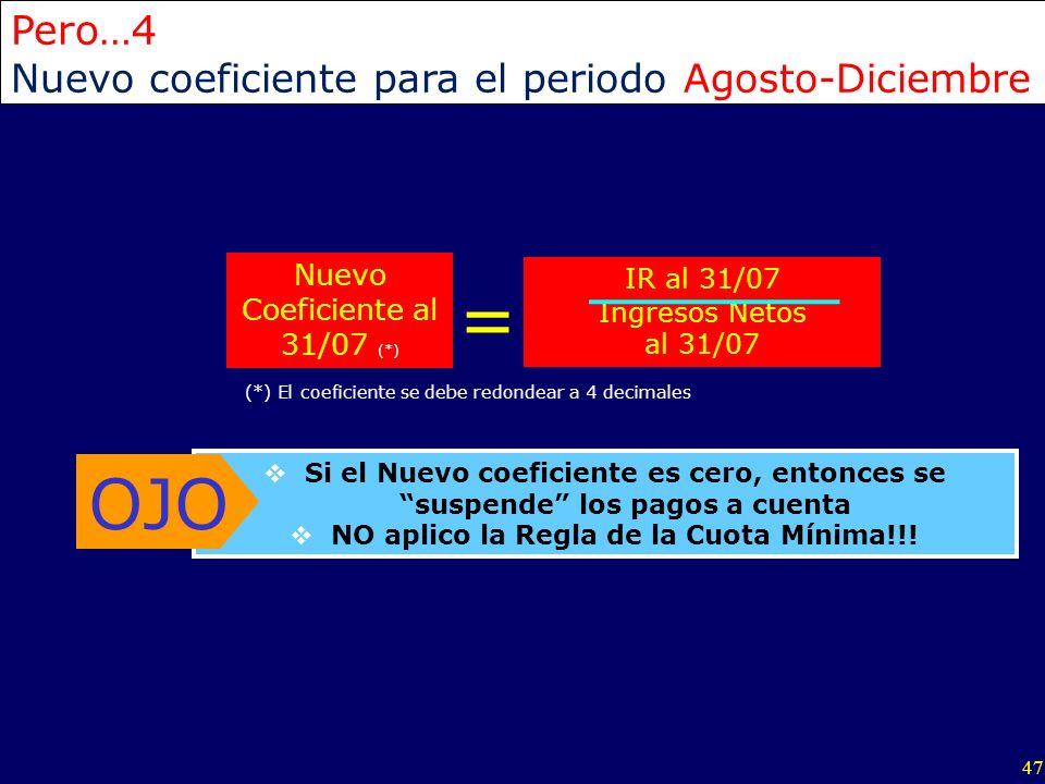 47 Pero…4 Nuevo coeficiente para el periodo Agosto-Diciembre IR al 31/07 Ingresos Netos al 31/07 Nuevo Coeficiente al 31/07 (*) = (*) El coeficiente s