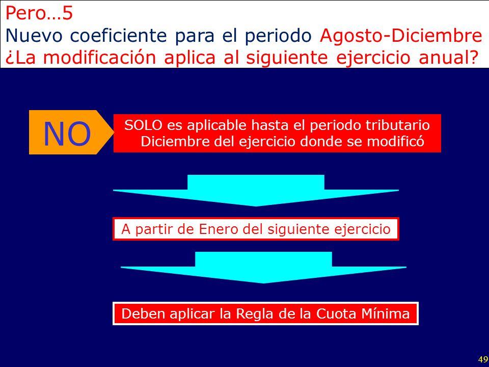 49 SOLO es aplicable hasta el periodo tributario Diciembre del ejercicio donde se modificó NO Pero…5 Nuevo coeficiente para el periodo Agosto-Diciembr