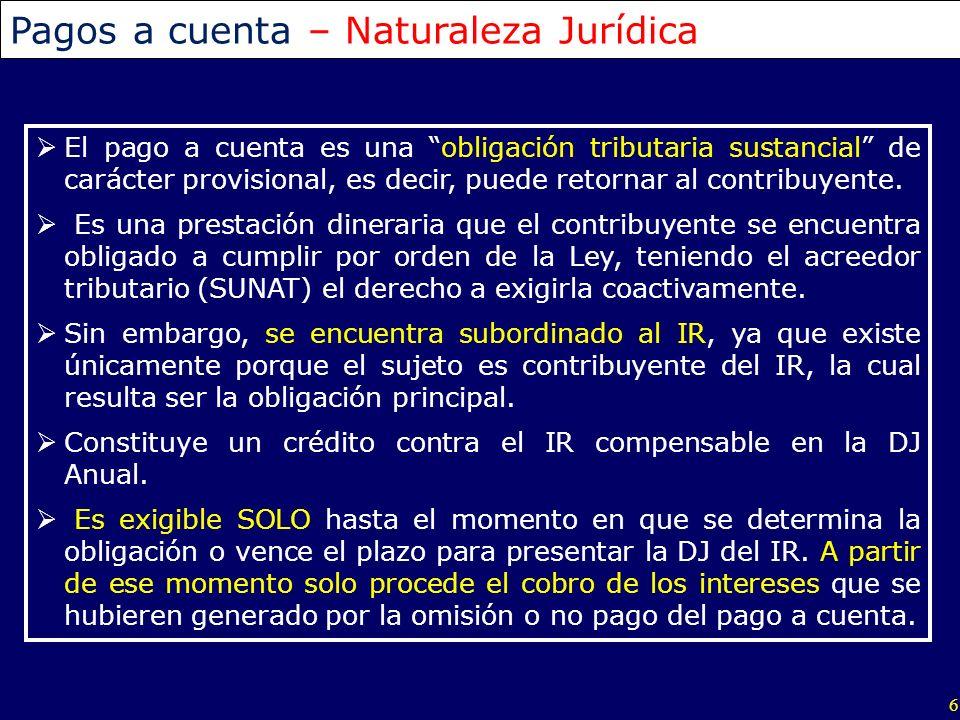 7 Pagos a cuenta – Naturaleza Jurídica Independencia del IR: El pago a cuenta, sibien está subordinado al IR, es independiente de él en cuanto a la: Base de cálculo, Determinación, y Oportunidad de pago.