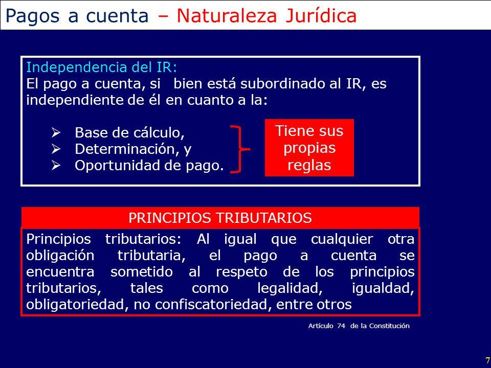 7 Pagos a cuenta – Naturaleza Jurídica Independencia del IR: El pago a cuenta, sibien está subordinado al IR, es independiente de él en cuanto a la: B