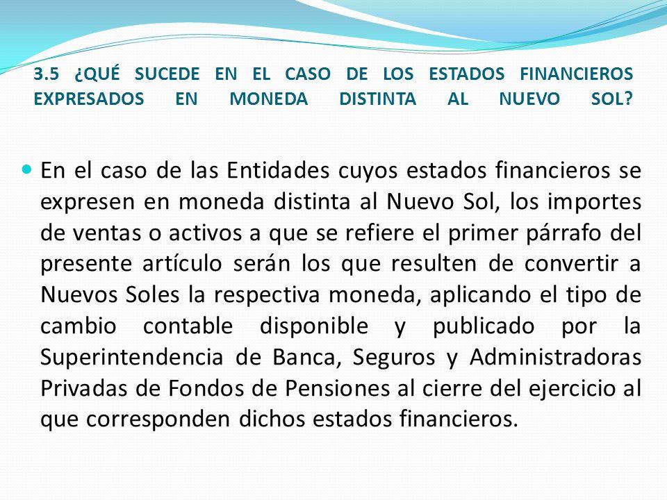 3.5 ¿QUÉ SUCEDE EN EL CASO DE LOS ESTADOS FINANCIEROS EXPRESADOS EN MONEDA DISTINTA AL NUEVO SOL.