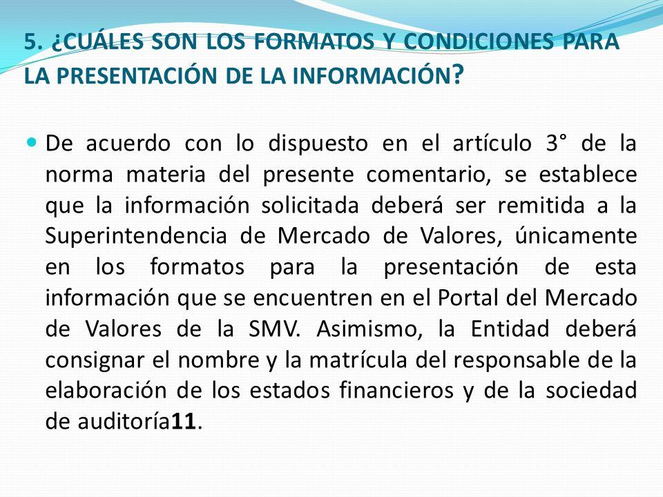 5.¿CUÁLES SON LOS FORMATOS Y CONDICIONES PARA LA PRESENTACIÓN DE LA INFORMACIÓN .