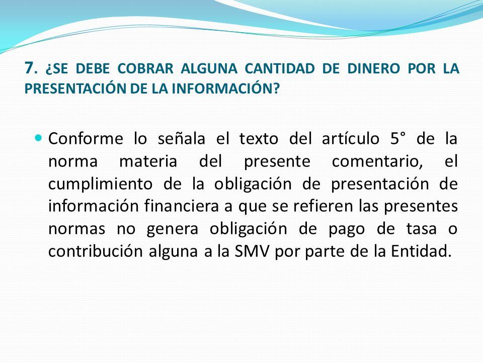 7.¿SE DEBE COBRAR ALGUNA CANTIDAD DE DINERO POR LA PRESENTACIÓN DE LA INFORMACIÓN.