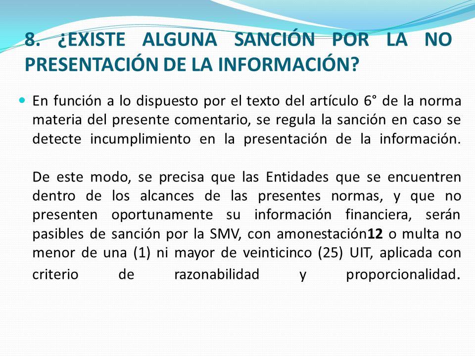 8.¿EXISTE ALGUNA SANCIÓN POR LA NO PRESENTACIÓN DE LA INFORMACIÓN.