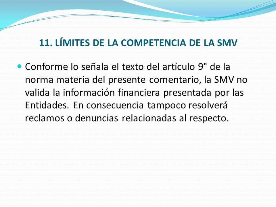 11. LÍMITES DE LA COMPETENCIA DE LA SMV Conforme lo señala el texto del artículo 9° de la norma materia del presente comentario, la SMV no valida la i