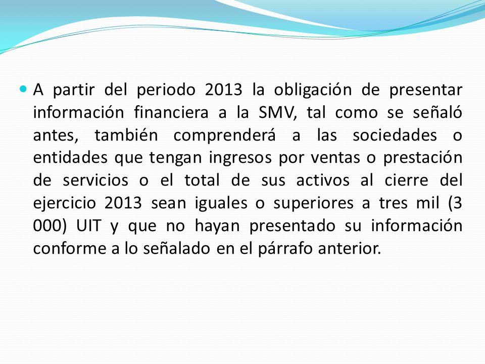 Estas entidades, al elaborar sus estados financieros por el periodo económico 2013, podrán elegir las normas contables a emplear, pudiendo elegir entre las Normas Internacionales de Información Financiera (NIIF) oficializadas en el Perú por el Consejo Normativo de Contabilidad o por las Normas Internacionales de Información Financiera (NIIF) vigentes internacionalmente que emita la International Accounting Standards Board (IASB).