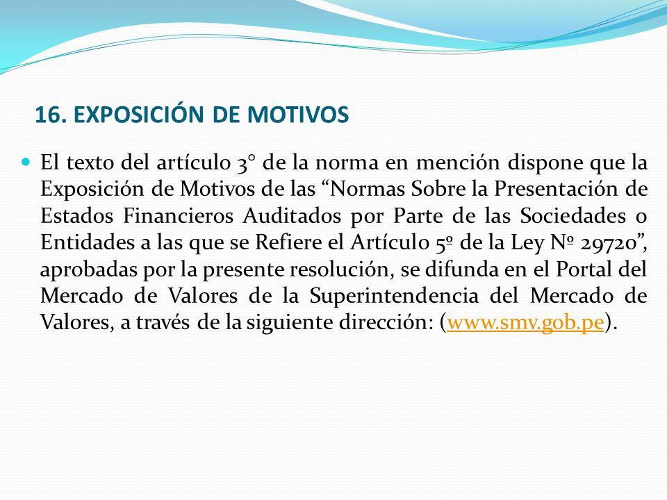 16. EXPOSICIÓN DE MOTIVOS El texto del artículo 3° de la norma en mención dispone que la Exposición de Motivos de las Normas Sobre la Presentación de