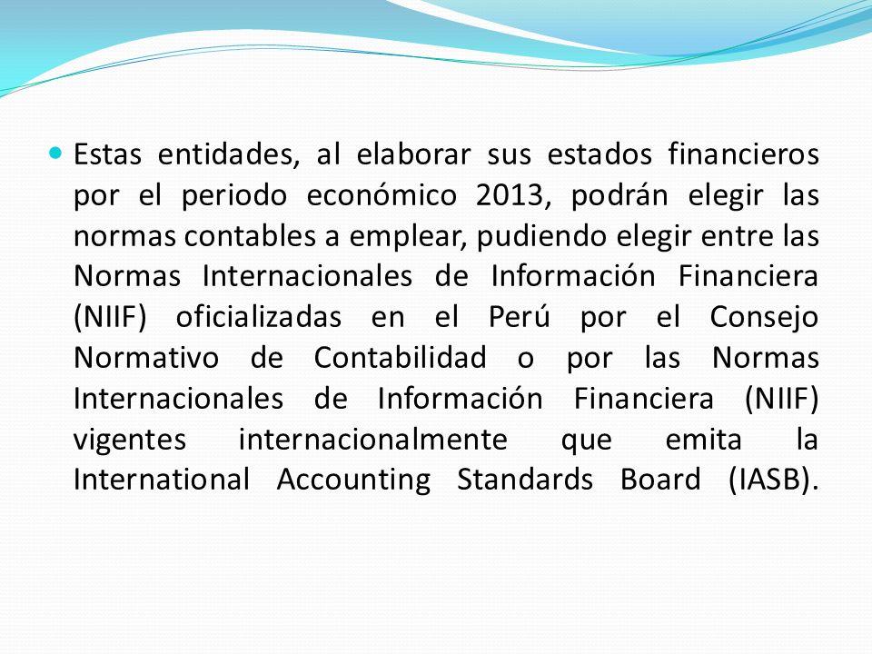 Para las Entidades enunciadas en el inciso b) de la Primera Disposición Complementaria y Transitoria, a partir del ejercicio económico 2014.